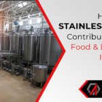 How Does Stainless Steel Contribute To The Food And Beverage Industry?